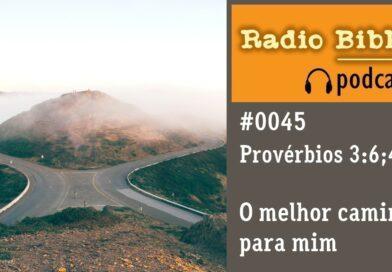 Provérbios 3:6; 4:11 – O melhor caminho para mim – Ouça a Rádio Bíblia