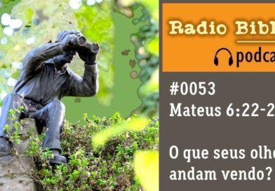 Mateus 6:22-23 – O que seus olhos andam vendo? – Ouça a Rádio Bíblia