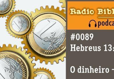 Hebreus 13:5 – O Dinheiro (5) – Ouça a Rádio Bíblia