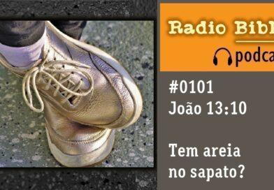 João 13:10 – Tem areia no sapato – Ouça a Rádio Bíblia
