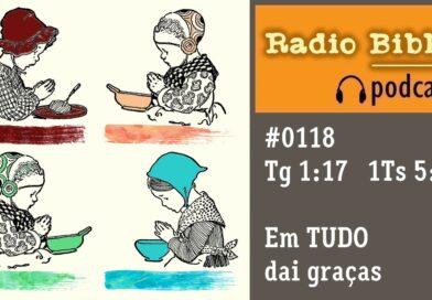 Tiago 1:17; 1 Tessalonicenses 5:18 – Em TUDO dai graças – Ouça a Rádio Bíblia